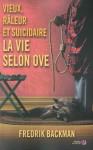 Vieux râleur et suicidaire. La vie selon Ove,fredrik backman,lui et les autres,la femme de hasard d'à côté,solidarité,humour,gros chagrin,un Ove-ni