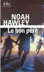 le bon père,noah hawley,roman noir,psychologique,guilty or not guilty,culpabilité parentale,daniel's father denial,déni,lutte intérieure,la vérité est ailleurs