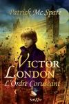 victor london l'ordre coruscant,patrick mc spare,fantasy jeunesse steampunk,magie et technologies,oliver twist se cherche un remplaçant