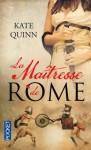 la maîtresse de rome,kate quinn,rome antique,jeux du cirque,intrigances,jalousies,trahison,romance,péplum,fictif est le mot,plaisant est l'autre